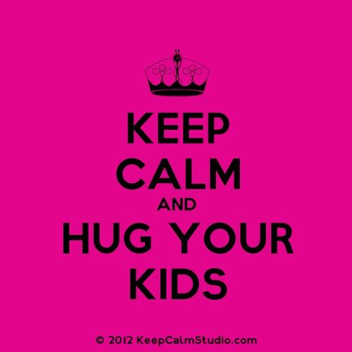 Keep Calm and Hug Your Kids