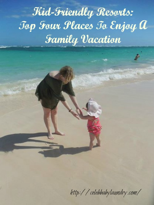 Kid-Friendly Resorts: Top Four Places To Enjoy A Family Vacation