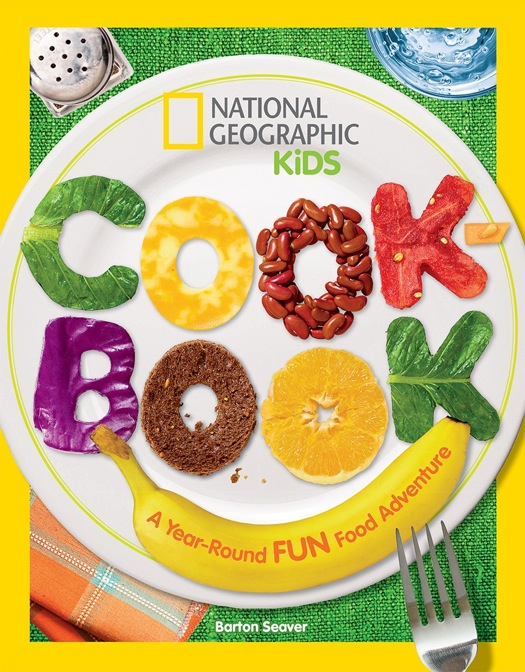 National Geographic Kids Cookbook: It's Never to Early To Learn About Food!