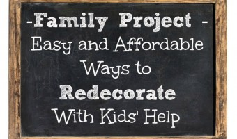 Family Project – Easy and Affordable Ways to Redecorate With Kids' Help