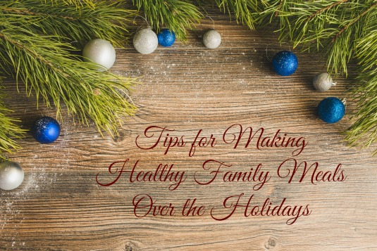 Tips for Making Healthy Meals Over the Holidays