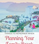 Planning Your Family Break in Europe- Things To Remember