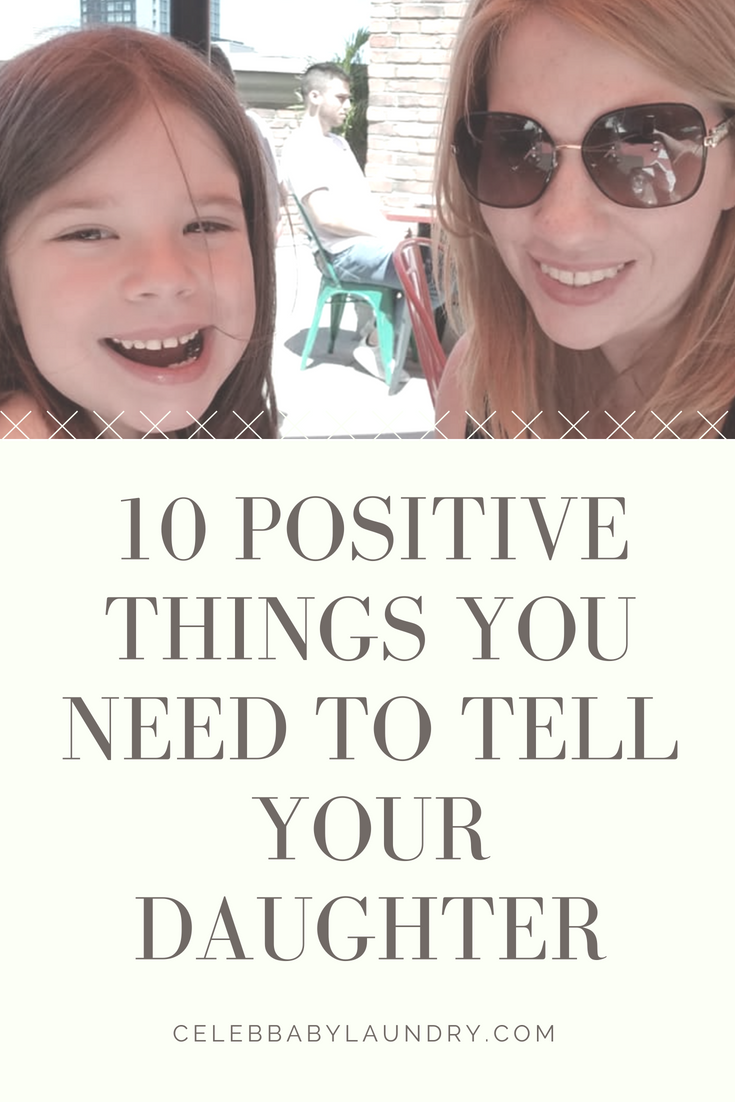 10 Positive Things You Need to Tell Your Daughter